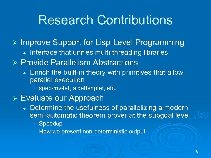 Research Contributions Ø Improve Support for Lisp-Level Programming l Ø Interface that unifies multi-threading