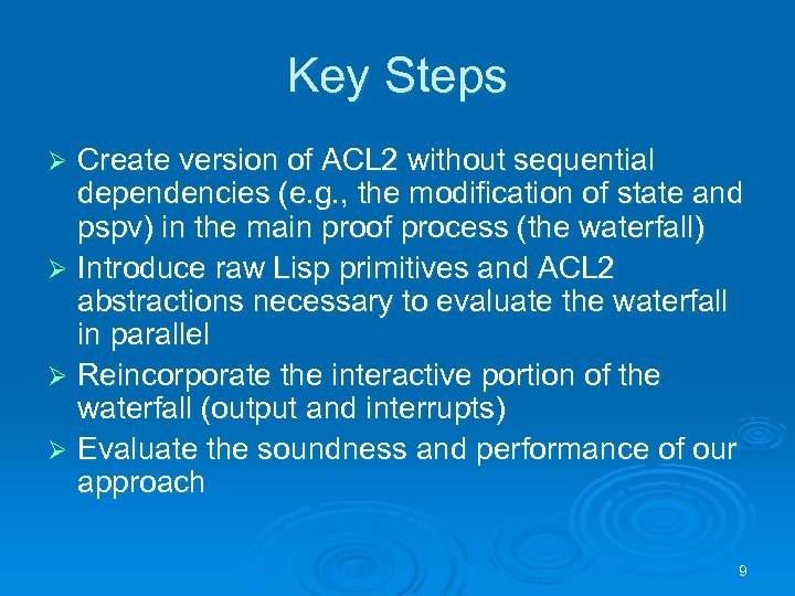 Key Steps Create version of ACL 2 without sequential dependencies (e. g. , the