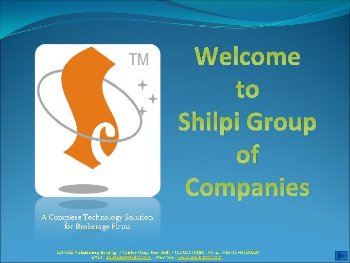 Welcome to Shilpi Group of Companies A Complete Technology Solution for Brokerage Firms 501