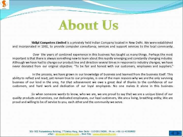 About Us Shilpi Computers Limited is a privately held Indian Company located in New