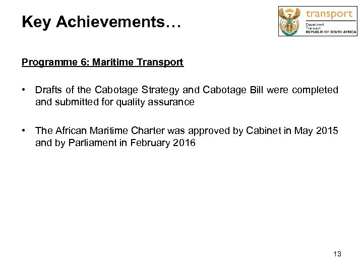 Key Achievements… Programme 6: Maritime Transport • Drafts of the Cabotage Strategy and Cabotage