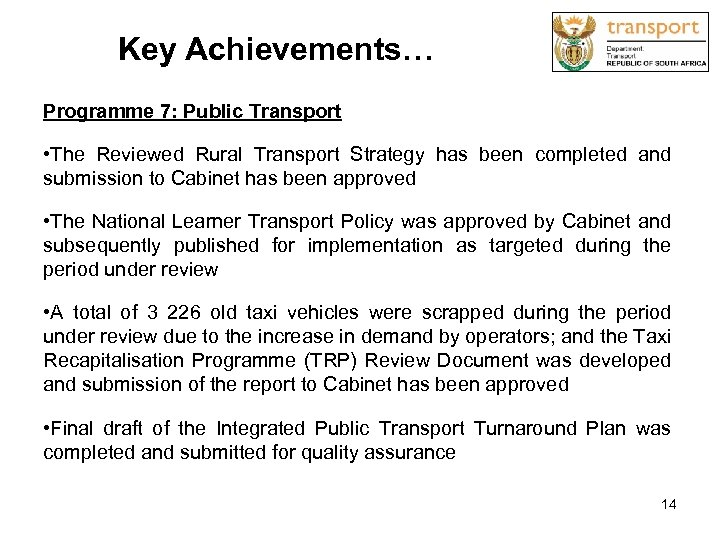 Key Achievements… Programme 7: Public Transport • The Reviewed Rural Transport Strategy has been