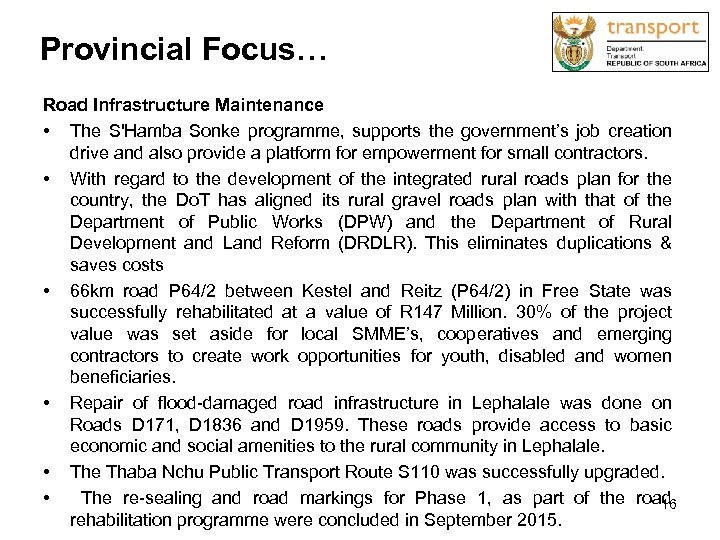Provincial Focus… Road Infrastructure Maintenance • The S'Hamba Sonke programme, supports the government's