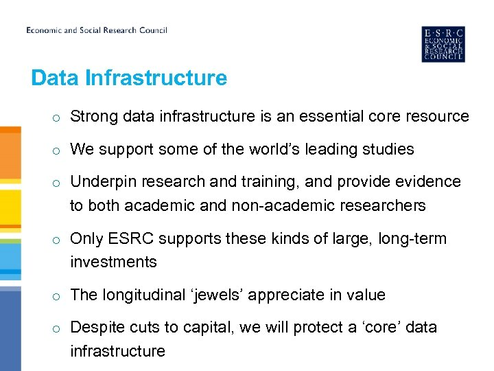Data Infrastructure o Strong data infrastructure is an essential core resource o We support