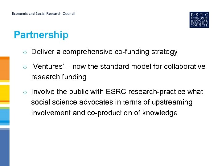 Partnership o Deliver a comprehensive co-funding strategy o 'Ventures' – now the standard model