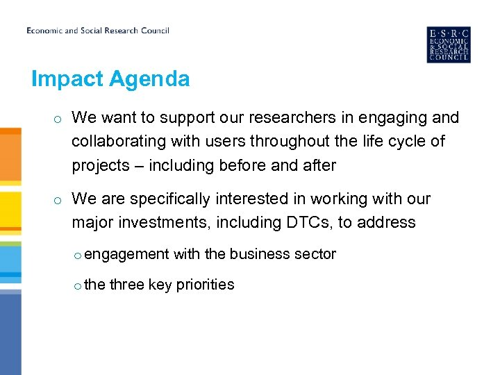 Impact Agenda o We want to support our researchers in engaging and collaborating with