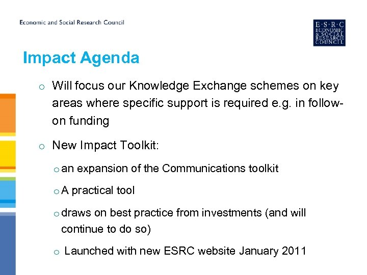 Impact Agenda o Will focus our Knowledge Exchange schemes on key areas where specific