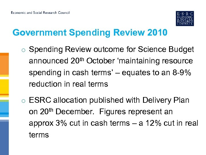 Government Spending Review 2010 o Spending Review outcome for Science Budget announced 20 th