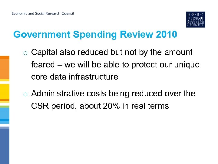 Government Spending Review 2010 o Capital also reduced but not by the amount feared