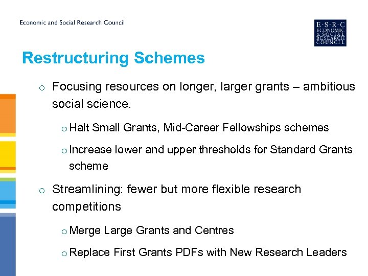 Restructuring Schemes o Focusing resources on longer, larger grants – ambitious social science. o