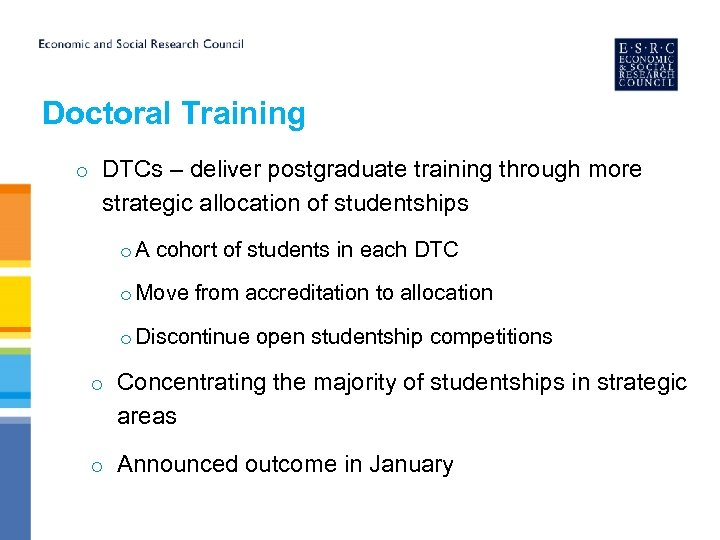 Doctoral Training o DTCs – deliver postgraduate training through more strategic allocation of studentships