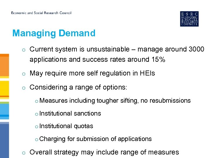 Managing Demand o Current system is unsustainable – manage around 3000 applications and success