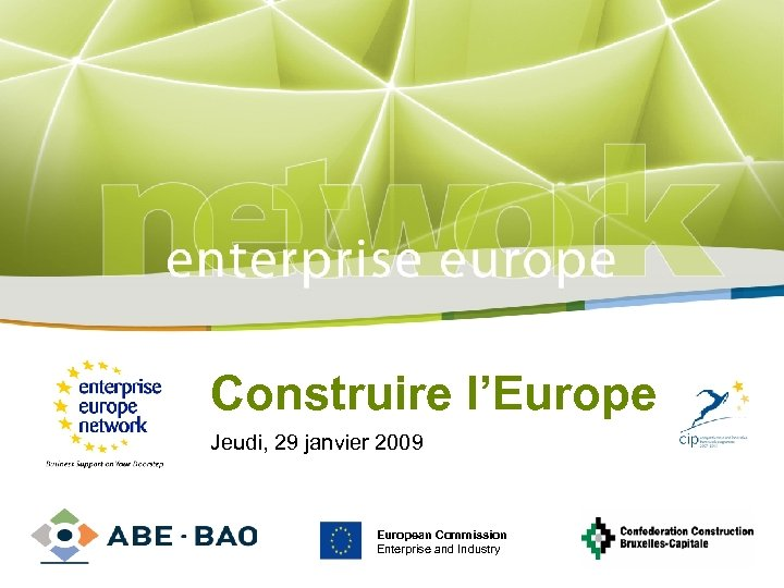 Title Construire l'Europe Jeudi, 29 janvier Sub-title 2009 PLACE PARTNER'S LOGO HERE European Commission