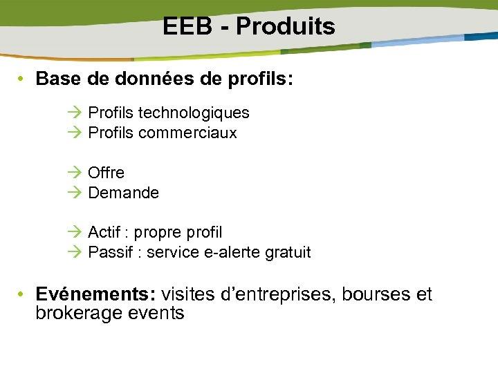 EEB - Produits • Base de données de profils: Profils technologiques Profils commerciaux Offre