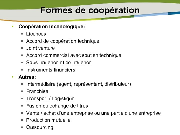 Formes de coopération • Coopération technologique: § Licences § Accord de coopération technique §