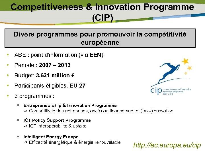 Competitiveness & Innovation Programme (CIP) Divers programmes pour promouvoir la compétitivité européenne • ABE