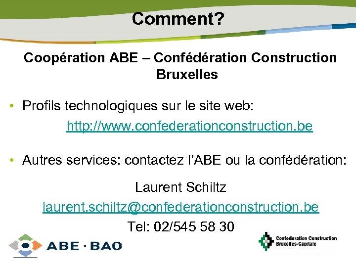 Comment? Coopération ABE – Confédération Construction Bruxelles • Profils technologiques sur le site web:
