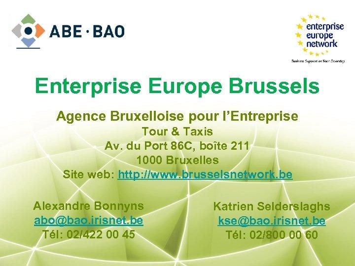 Enterprise Europe Brussels Agence Bruxelloise pour l'Entreprise Tour & Taxis Av. du Port 86