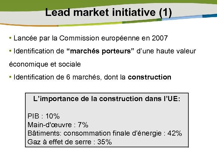 Lead market initiative (1) • Lancée par la Commission européenne en 2007 • Identification
