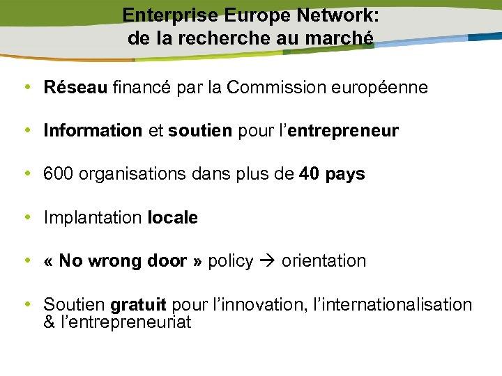 Enterprise Europe Network: de la recherche au marché • Réseau financé par la Commission