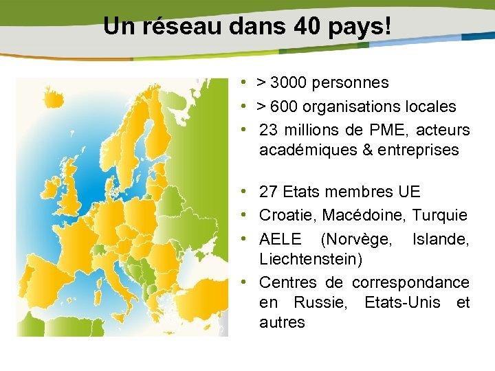 Un réseau dans 40 pays! • > 3000 personnes • > 600 organisations locales
