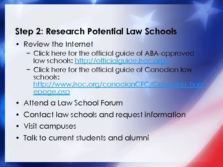 Step 2: Research Potential Law Schools • Review the Internet − Click here for