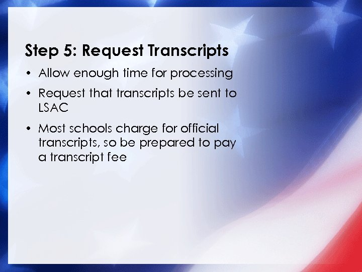 Step 5: Request Transcripts • Allow enough time for processing • Request that transcripts