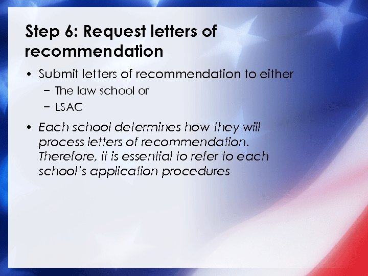Step 6: Request letters of recommendation • Submit letters of recommendation to either −