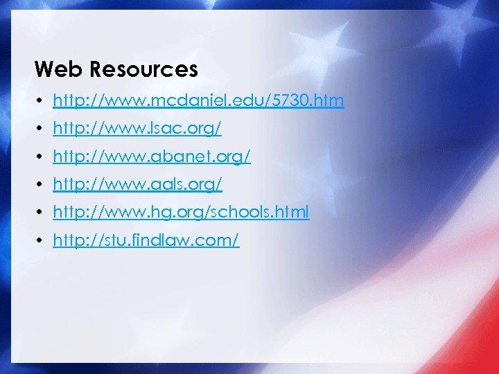 Web Resources • http: //www. mcdaniel. edu/5730. htm • http: //www. lsac. org/ •