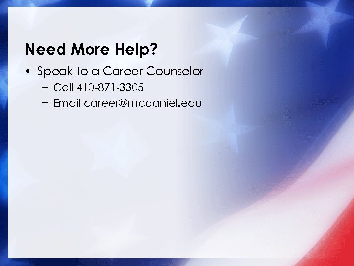 Need More Help? • Speak to a Career Counselor − Call 410 -871 -3305