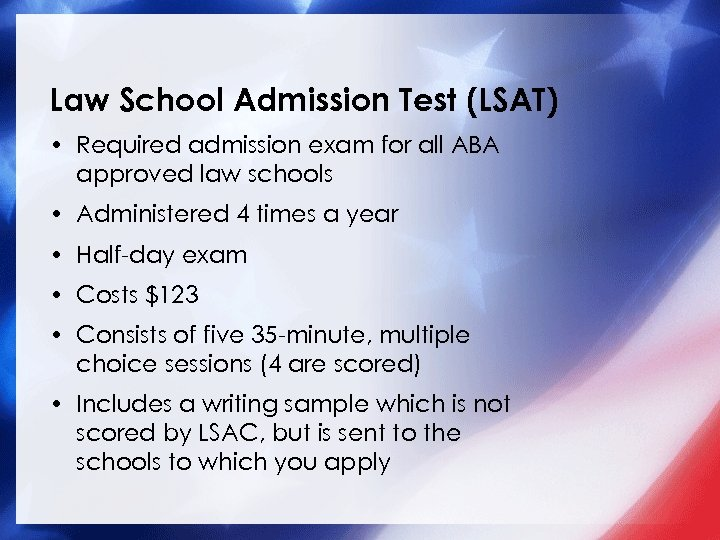 Law School Admission Test (LSAT) • Required admission exam for all ABA approved law