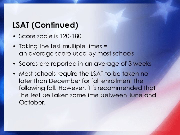 LSAT (Continued) • Score scale is 120 -180 • Taking the test multiple times