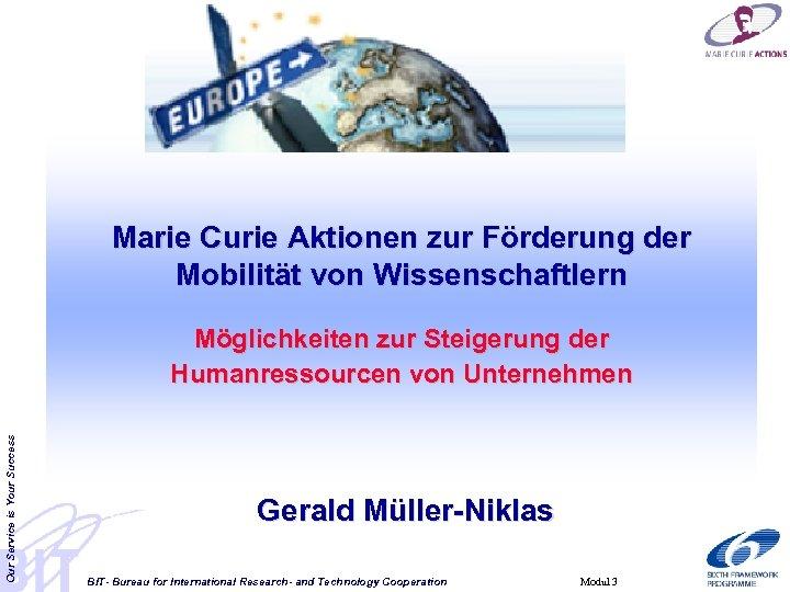 Marie Curie Aktionen zur Förderung der Mobilität von Wissenschaftlern Our Service is Your Success