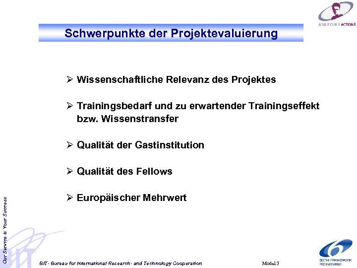 Schwerpunkte der Projektevaluierung Ø Wissenschaftliche Relevanz des Projektes Ø Trainingsbedarf und zu erwartender Trainingseffekt