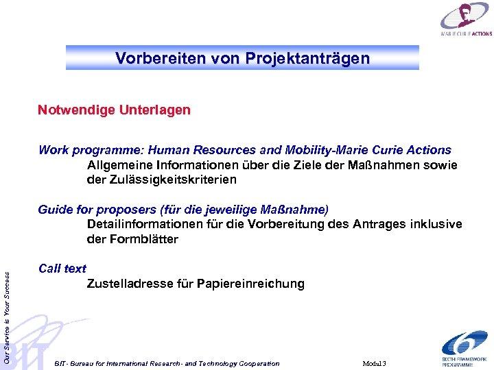 Vorbereiten von Projektanträgen Notwendige Unterlagen Work programme: Human Resources and Mobility-Marie Curie Actions Allgemeine