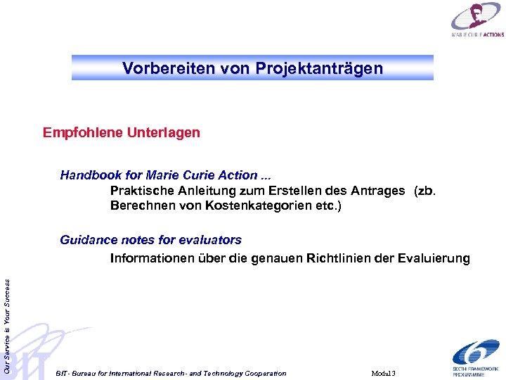 Vorbereiten von Projektanträgen Empfohlene Unterlagen Handbook for Marie Curie Action. . . Praktische Anleitung