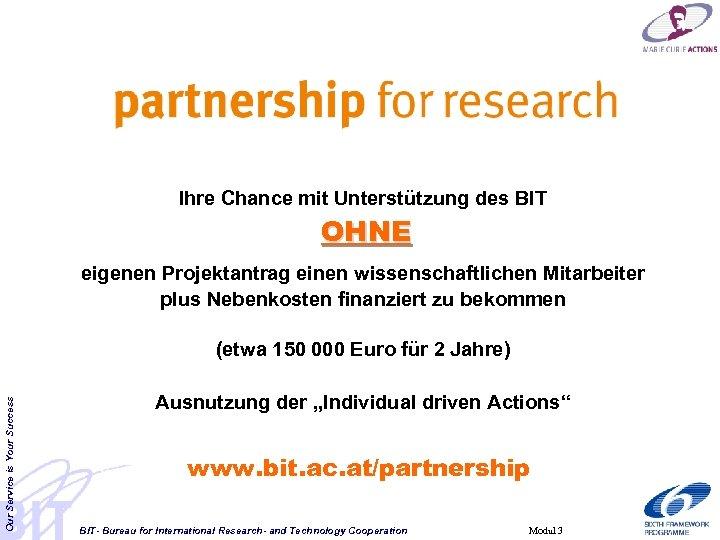 Ihre Chance mit Unterstützung des BIT OHNE eigenen Projektantrag einen wissenschaftlichen Mitarbeiter plus Nebenkosten