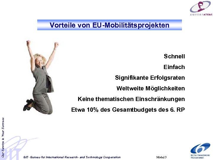Vorteile von EU-Mobilitätsprojekten Schnell Einfach Signifikante Erfolgsraten Weltweite Möglichkeiten Keine thematischen Einschränkungen Our Service