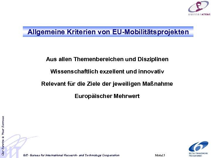 Allgemeine Kriterien von EU-Mobilitätsprojekten Aus allen Themenbereichen und Disziplinen Wissenschaftlich exzellent und innovativ Relevant