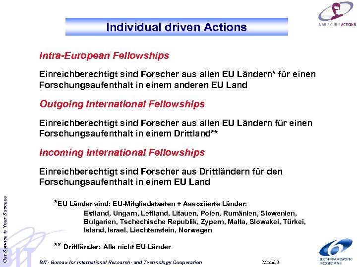 Individual driven Actions Intra-European Fellowships Einreichberechtigt sind Forscher aus allen EU Ländern* für einen