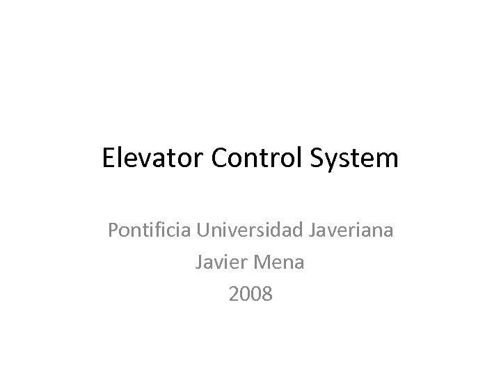 Elevator Control System Pontificia Universidad Javeriana Javier Mena 2008