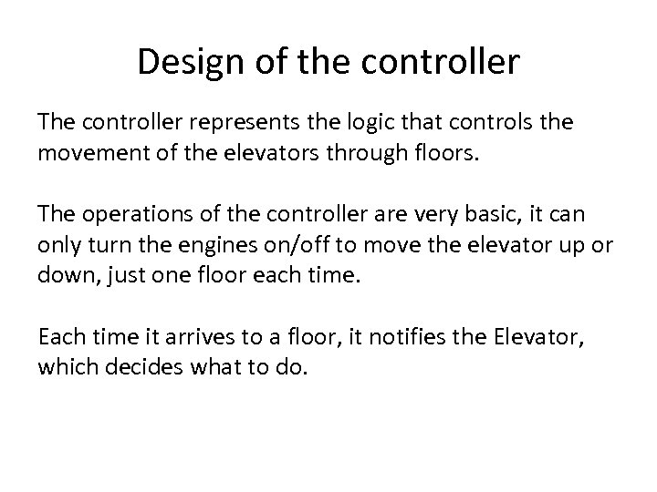 Design of the controller The controller represents the logic that controls the movement of
