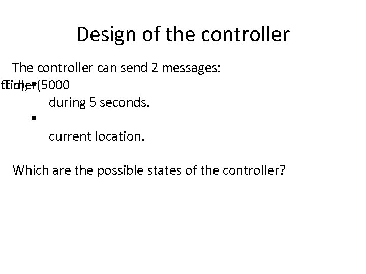 Design of the controller The controller can send 2 messages: rttimer(5000 Tid), § during