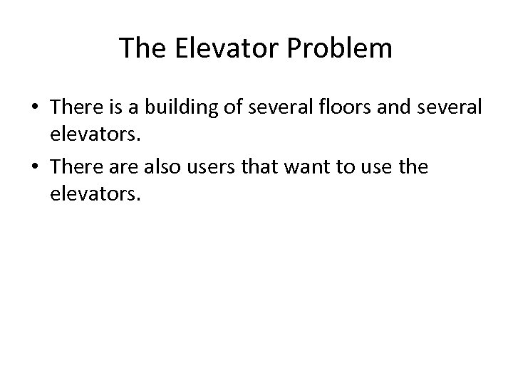 The Elevator Problem • There is a building of several floors and several elevators.