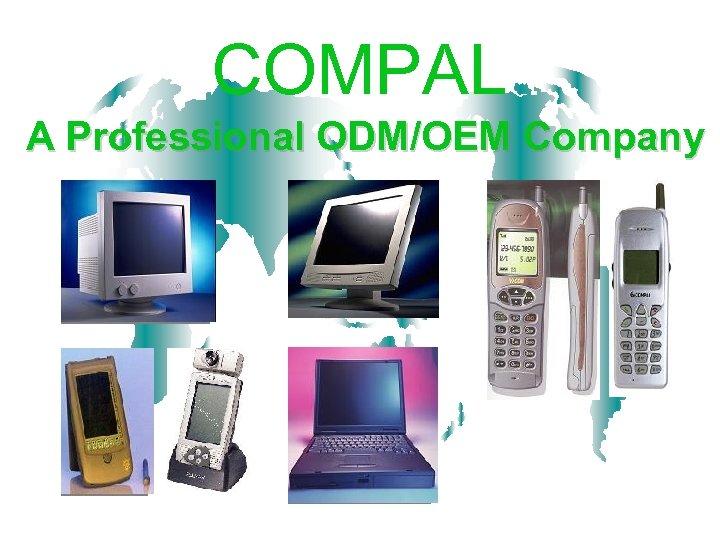 COMPAL A Professional ODM/OEM Company
