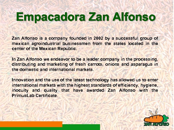 Empacadora Zan Alfonso is a company founded in 2002 by a successful group of