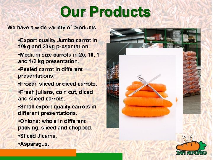 Our Products We have a wide variety of products: • Export quality Jumbo carrot