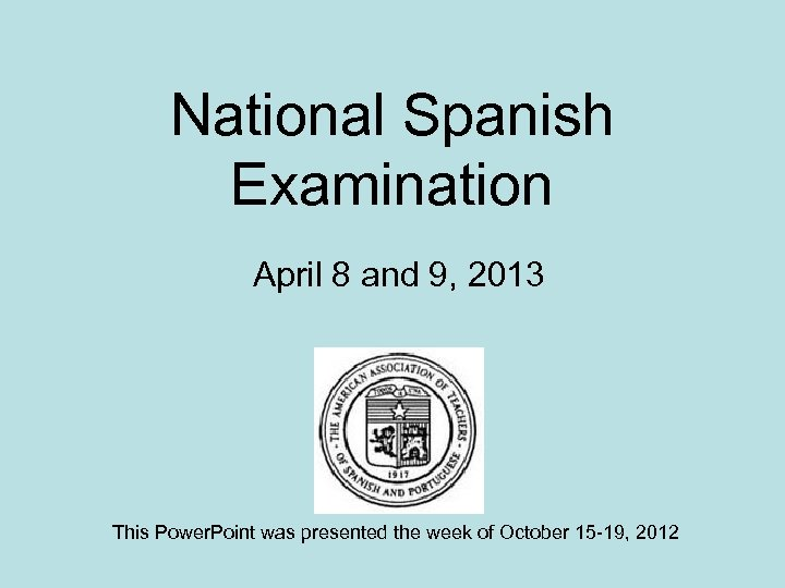National Spanish Examination April 8 and 9, 2013 This Power. Point was presented the