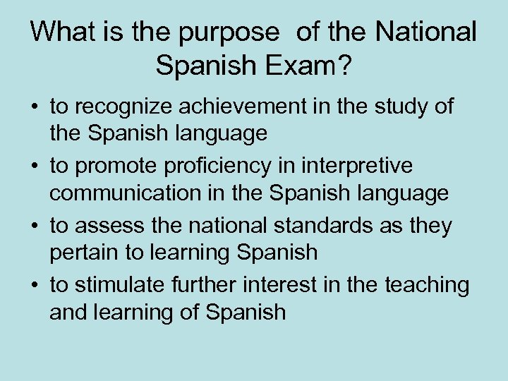 What is the purpose of the National Spanish Exam? • to recognize achievement in