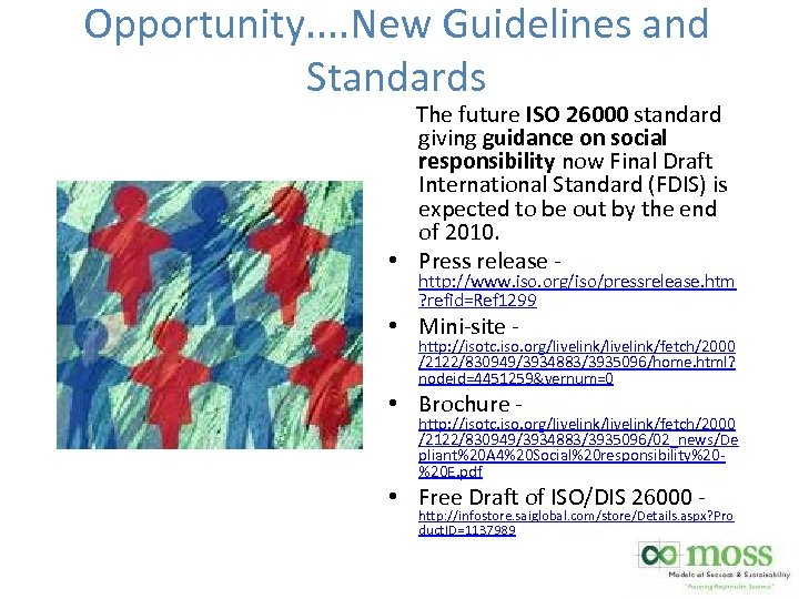 Opportunity. . New Guidelines and Standards The future ISO 26000 standard giving guidance on